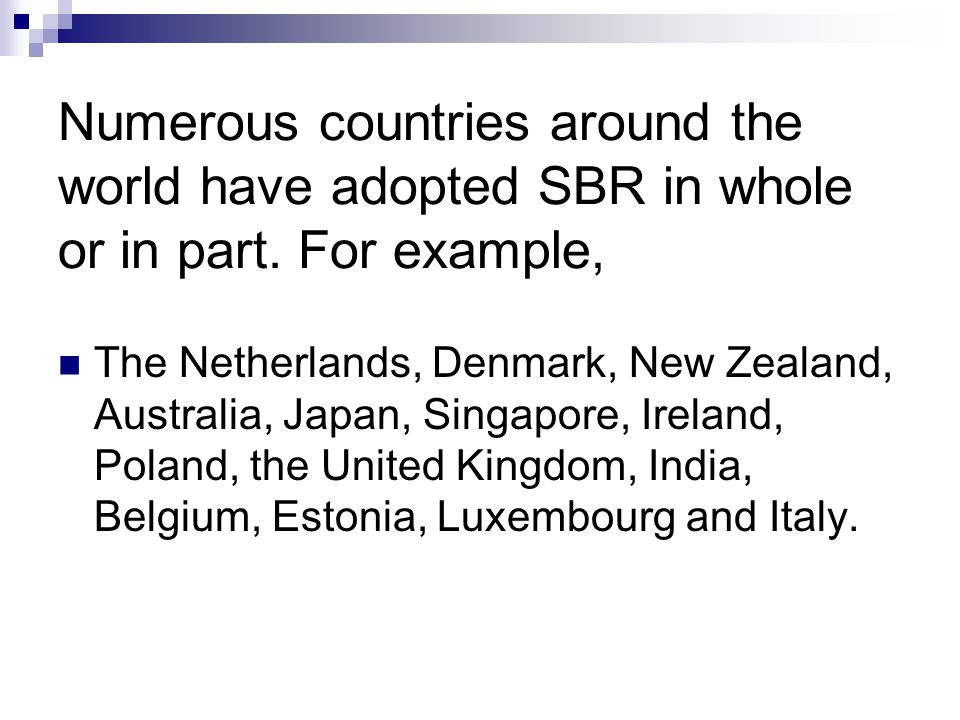 Numerous countries around the world have adopted SBR in whole or in part. For example,