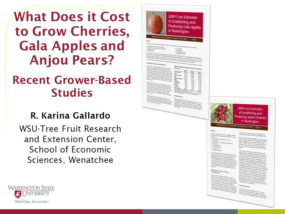 3/31/2017 What Does it Cost to Grow Cherries, Gala Apples and Anjou Pears Recent Grower-Based Studies.
