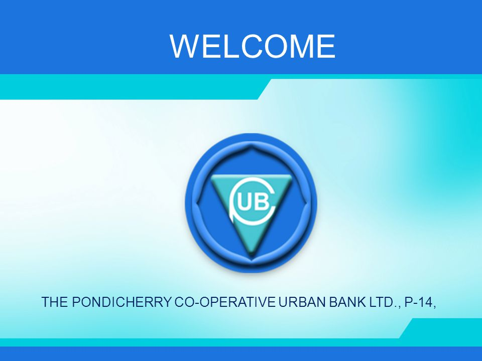 WELCOME THE PONDICHERRY CO-OPERATIVE URBAN BANK LTD., P-14,