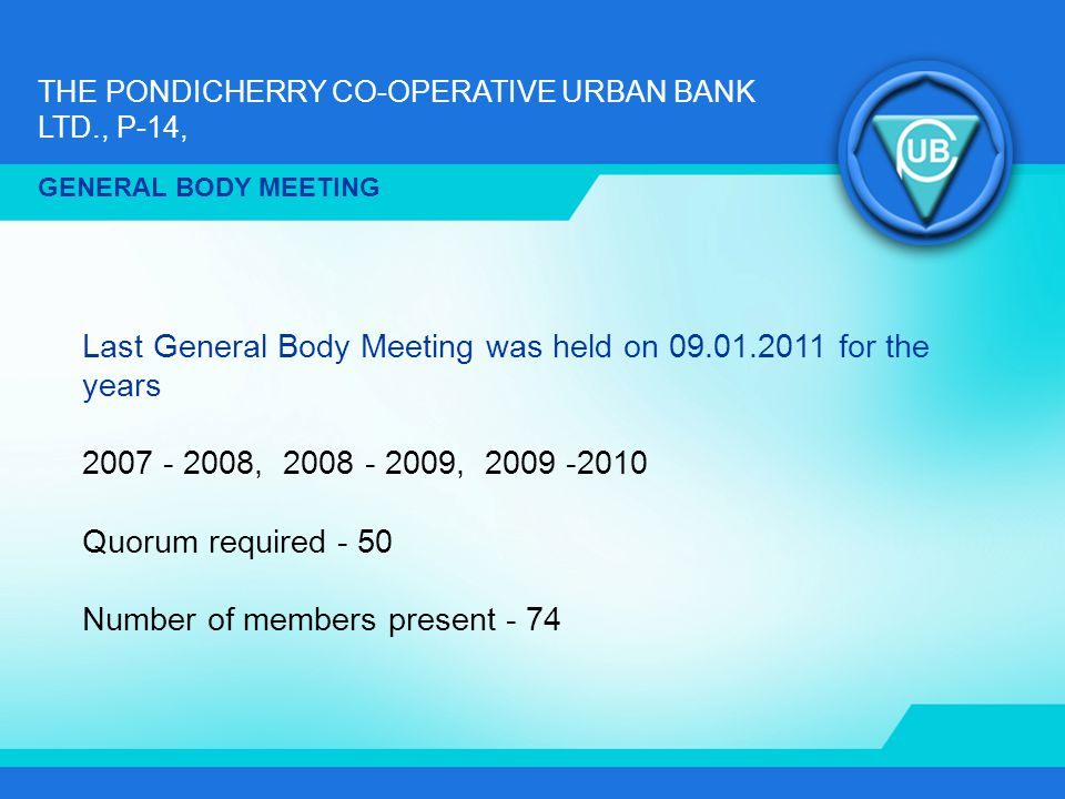 Last General Body Meeting was held on 09.01.2011 for the years