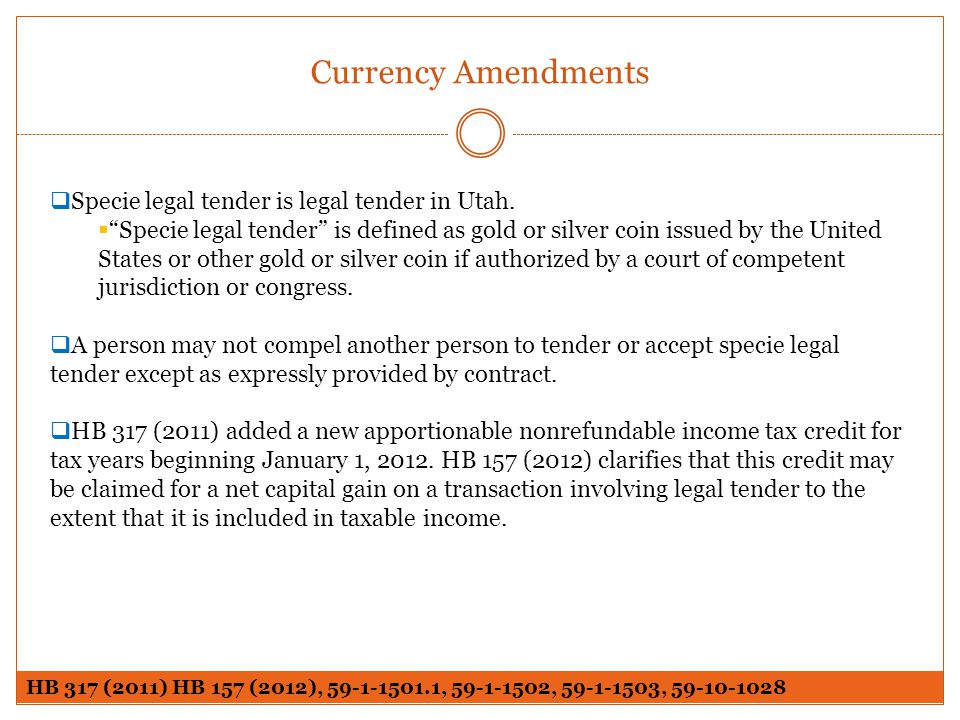 Currency Amendments Specie legal tender is legal tender in Utah.
