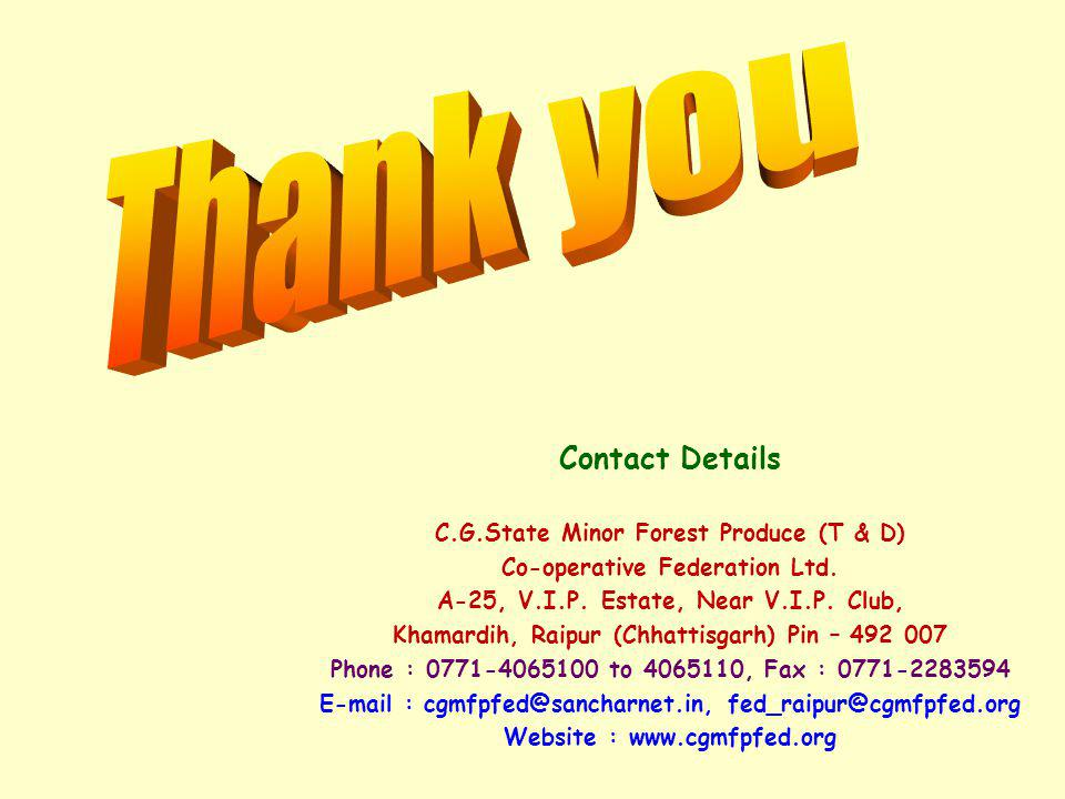 Thank you Contact Details C.G.State Minor Forest Produce (T & D)