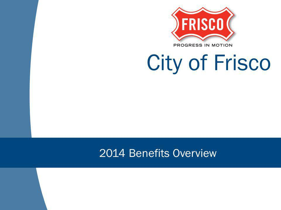 City of Frisco 2014 Benefits Overview