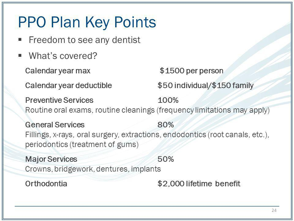 PPO Plan Key Points Freedom to see any dentist What's covered
