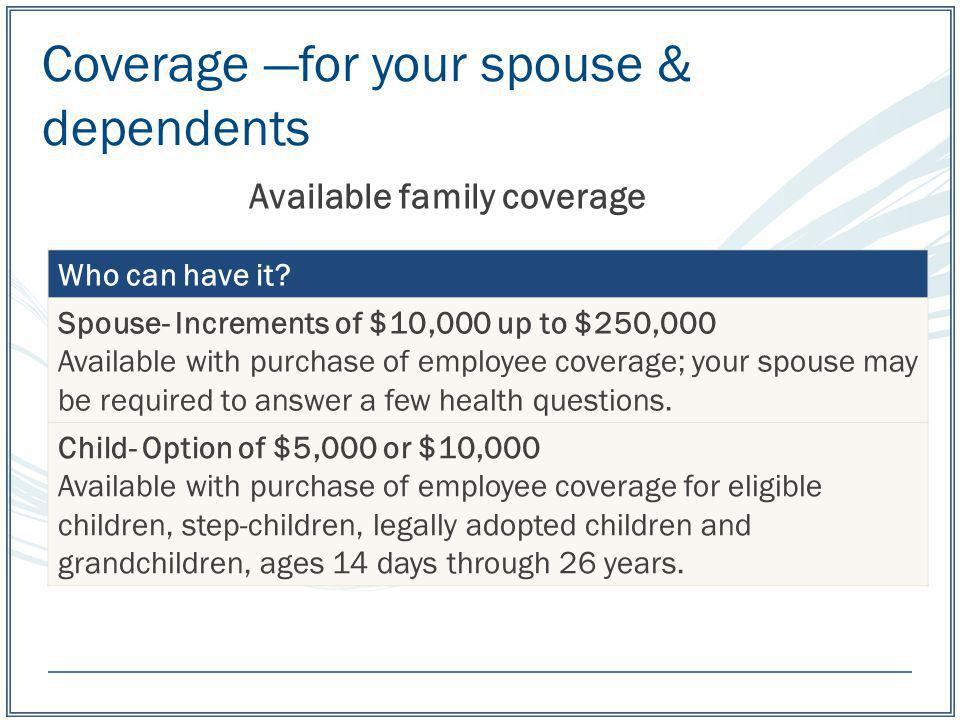 Coverage —for your spouse & dependents