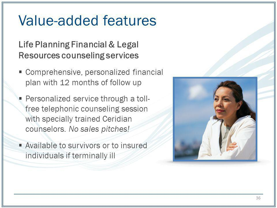Value-added features Life Planning Financial & Legal