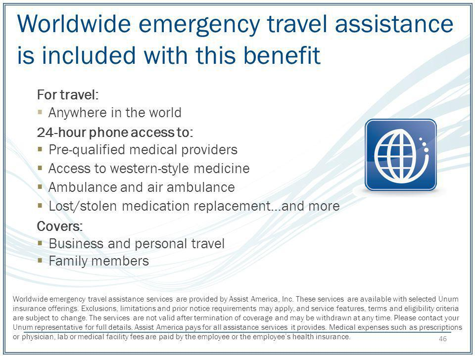 Worldwide emergency travel assistance is included with this benefit