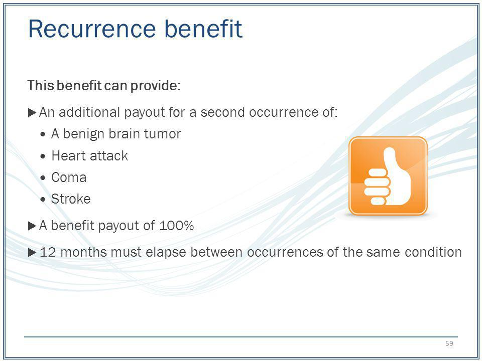 Recurrence benefit This benefit can provide: