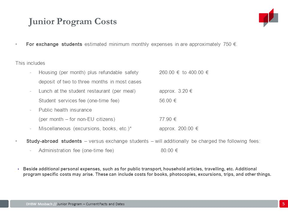 Junior Program Costs For exchange students estimated minimum monthly expenses in are approximately 750 €.