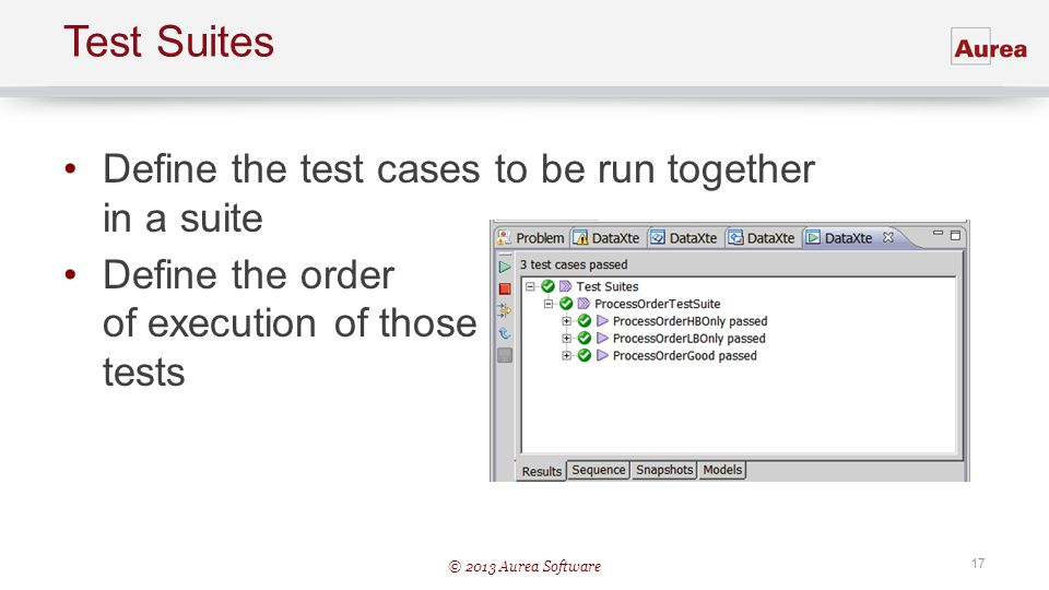 Test Suites Define the test cases to be run together in a suite