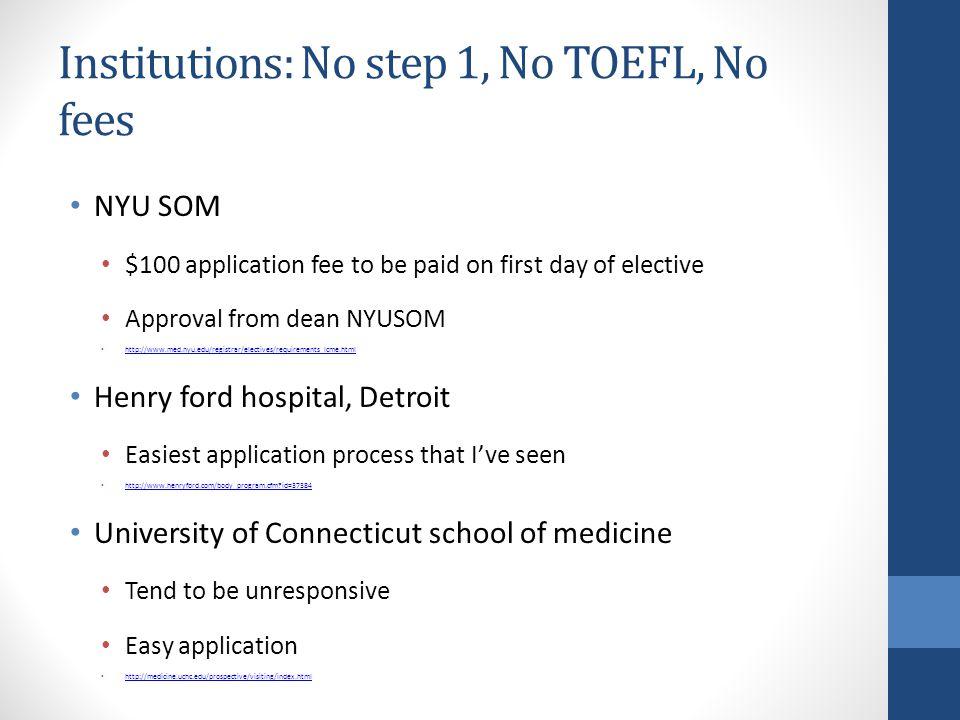 Institutions: No step 1, No TOEFL, No fees