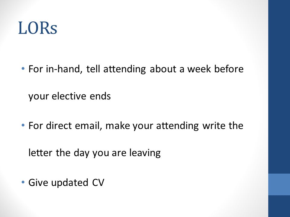 LORs For in-hand, tell attending about a week before your elective ends.