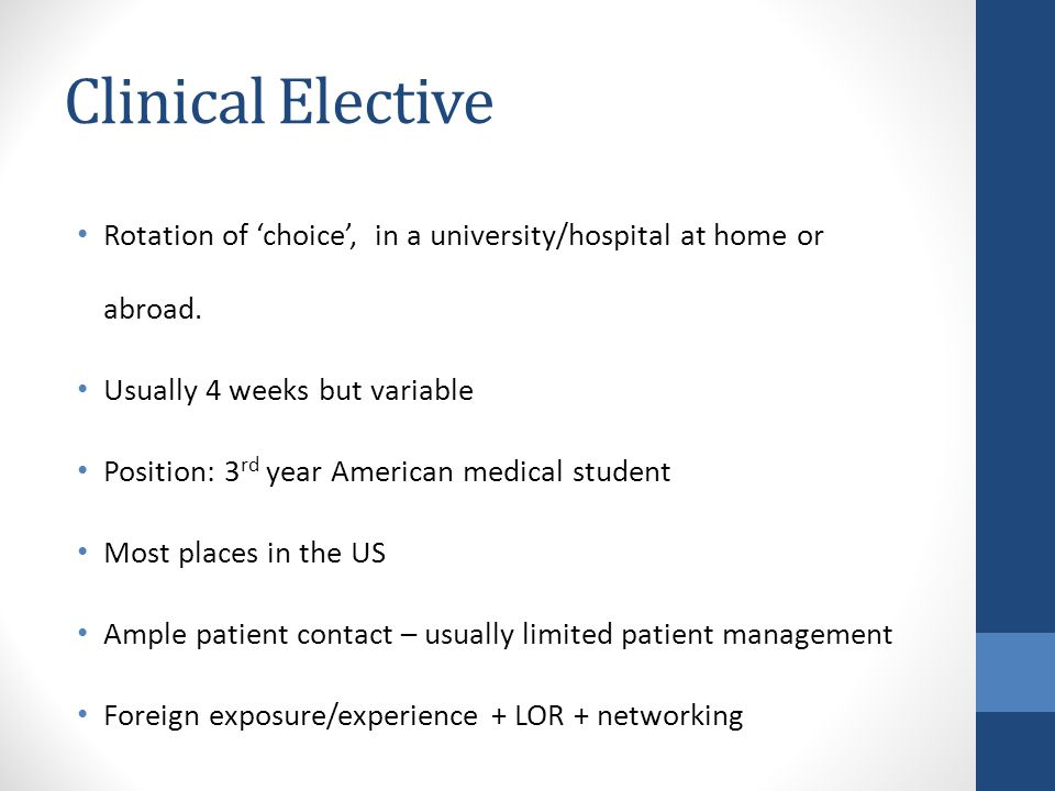 Clinical Elective Rotation of 'choice', in a university/hospital at home or abroad. Usually 4 weeks but variable.