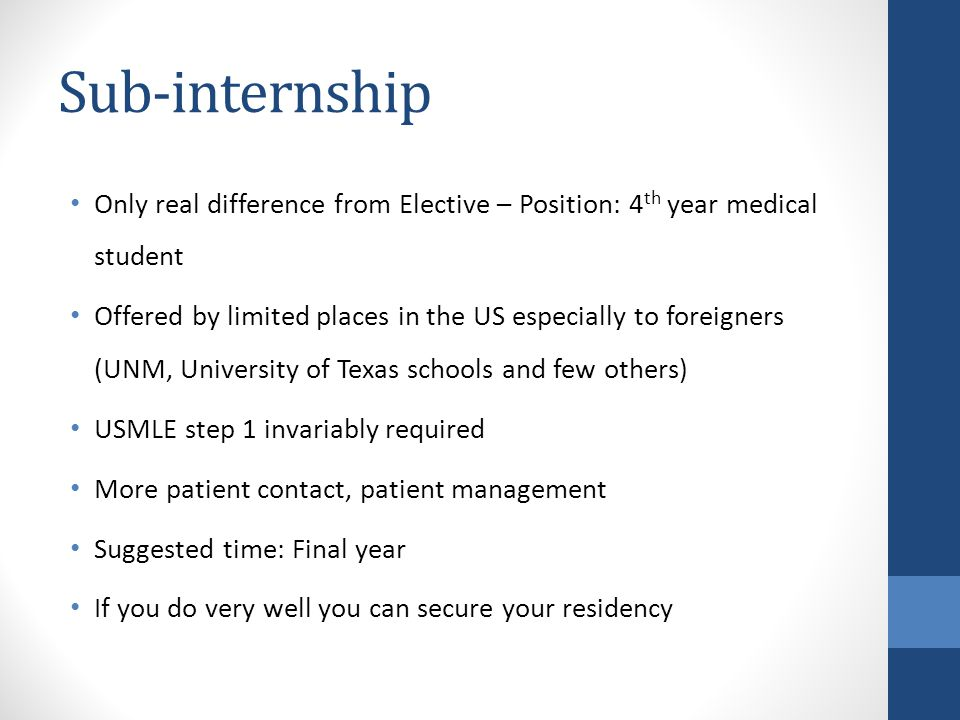 Sub-internship Only real difference from Elective – Position: 4th year medical student.