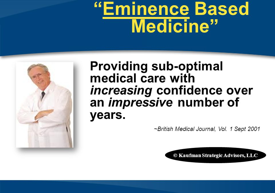 Eminence Based Medicine © Kaufman Strategic Advisors, LLC