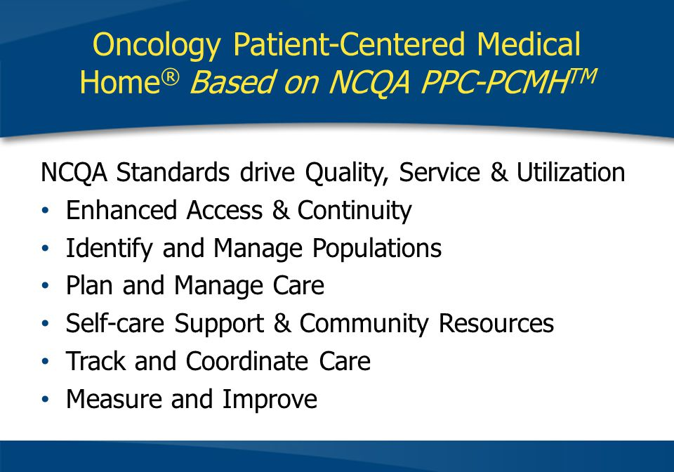 Oncology Patient-Centered Medical Home® Based on NCQA PPC-PCMHTM