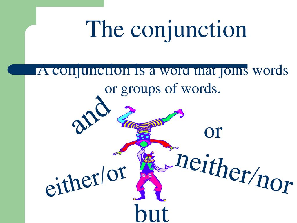 A conjunction is a word that joins words