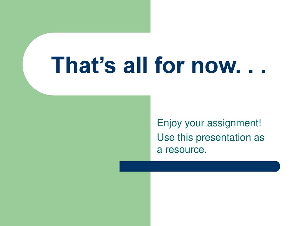 Enjoy your assignment! Use this presentation as a resource.