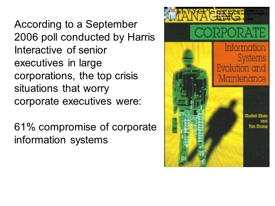According to a September 2006 poll conducted by Harris Interactive of senior executives in large corporations, the top crisis situations that worry corporate executives were:
