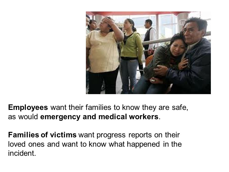 Employees want their families to know they are safe, as would emergency and medical workers.