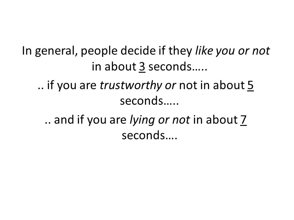 .. if you are trustworthy or not in about 5 seconds…..