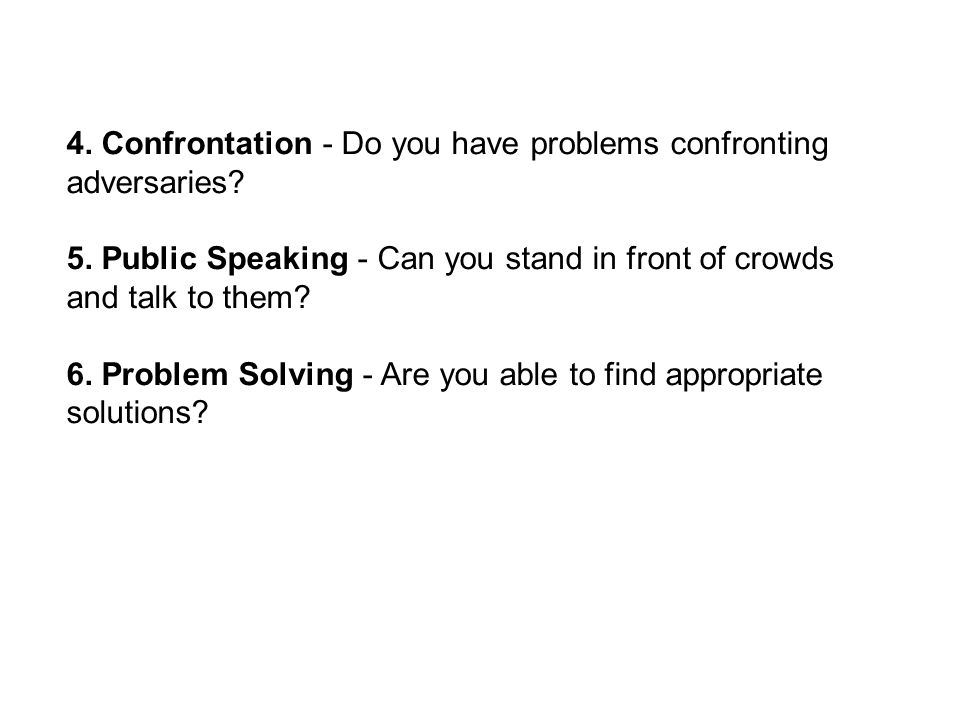 4. Confrontation - Do you have problems confronting adversaries