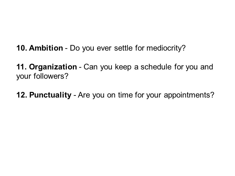 10. Ambition - Do you ever settle for mediocrity