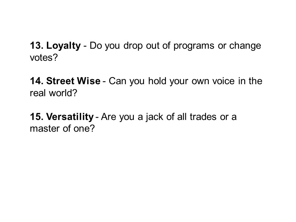 13. Loyalty - Do you drop out of programs or change votes