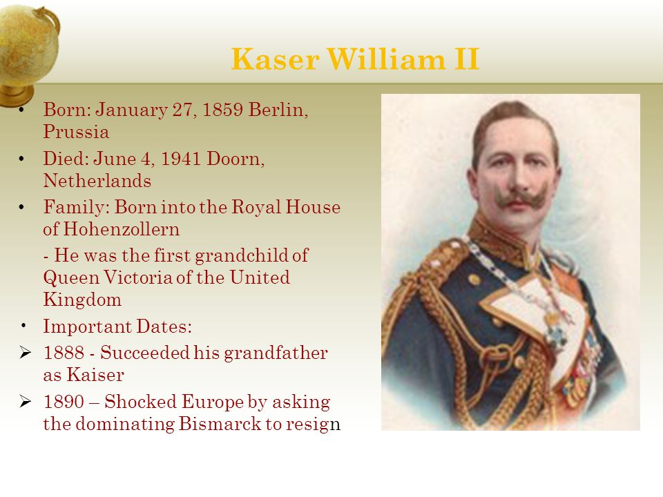 Kaser William II Born: January 27, 1859 Berlin, Prussia