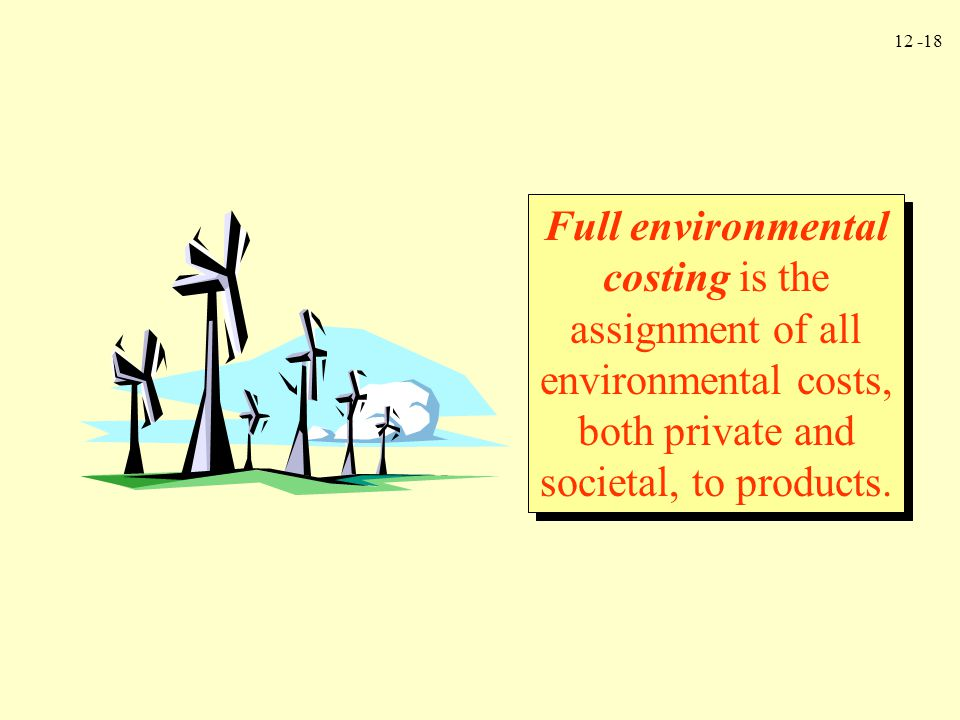 Full environmental costing is the assignment of all environmental costs, both private and societal, to products.