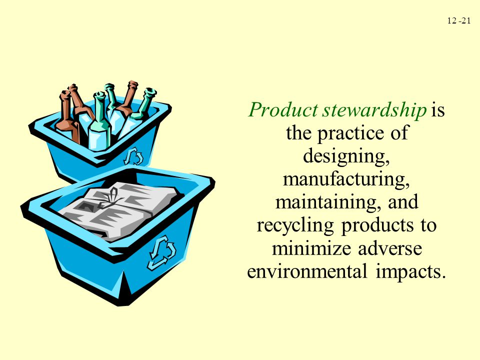 Product stewardship is the practice of designing, manufacturing, maintaining, and recycling products to minimize adverse environmental impacts.