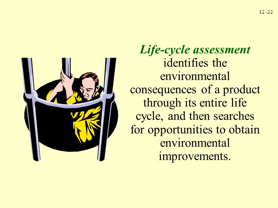 Life-cycle assessment identifies the environmental consequences of a product through its entire life cycle, and then searches for opportunities to obtain environmental improvements.