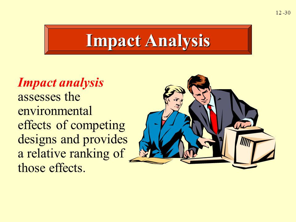 Impact Analysis Impact analysis assesses the environmental effects of competing designs and provides a relative ranking of those effects.