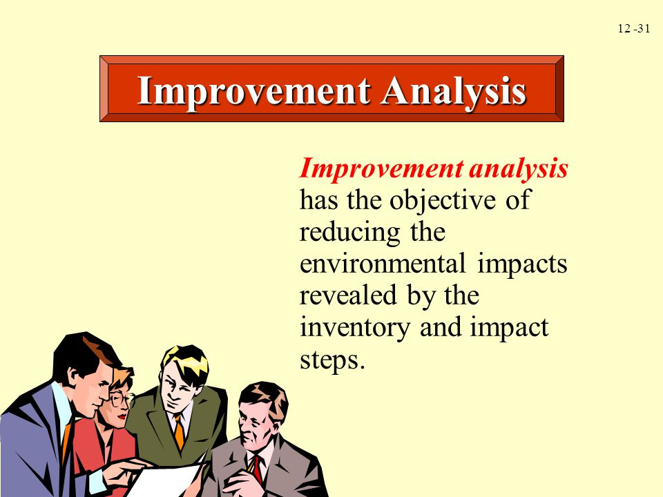 Improvement Analysis Improvement analysis has the objective of reducing the environmental impacts revealed by the inventory and impact steps.