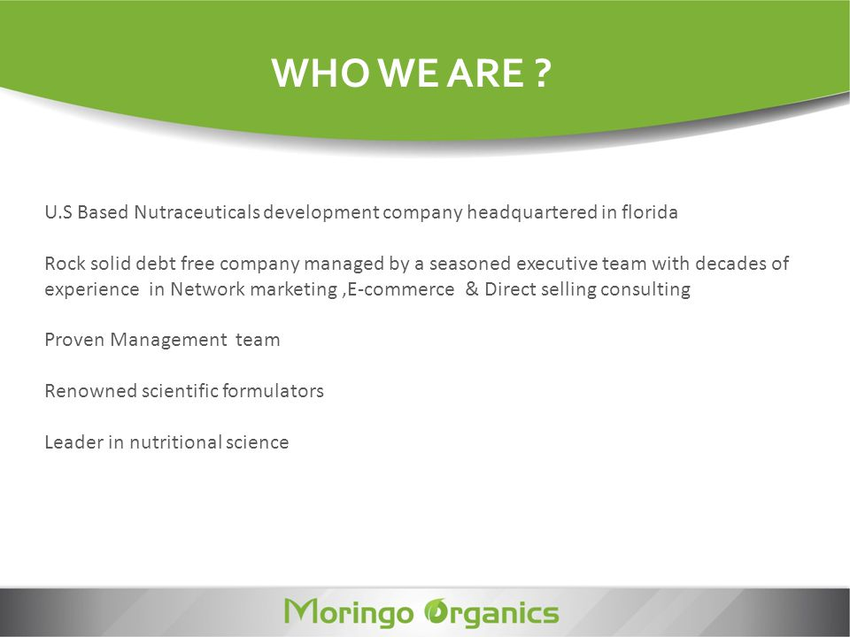 WHO WE ARE U.S Based Nutraceuticals development company headquartered in florida.