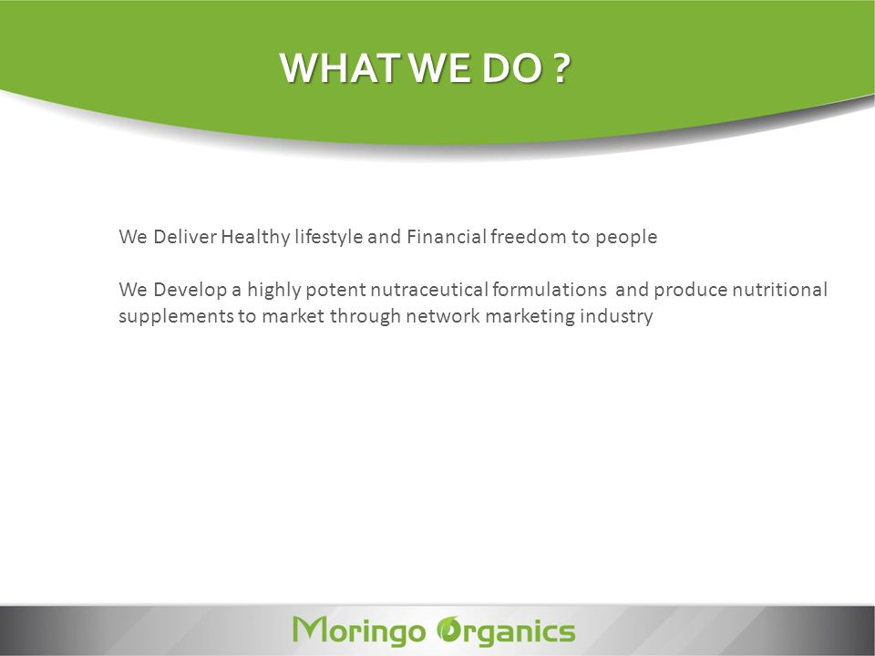 WHAT WE DO We Deliver Healthy lifestyle and Financial freedom to people.