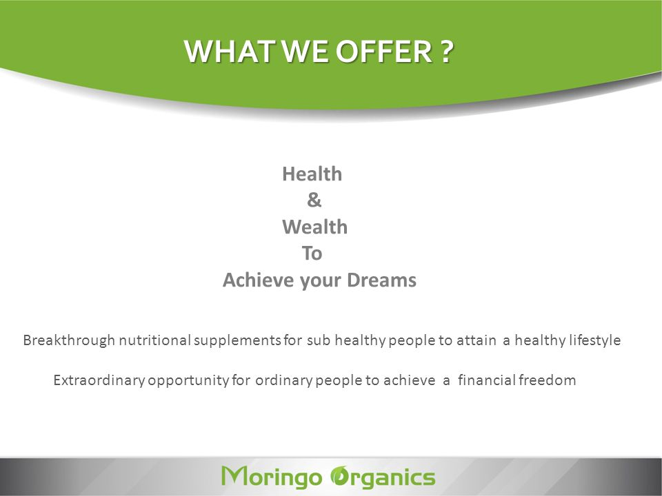 WHAT WE OFFER Health & Wealth To Achieve your Dreams