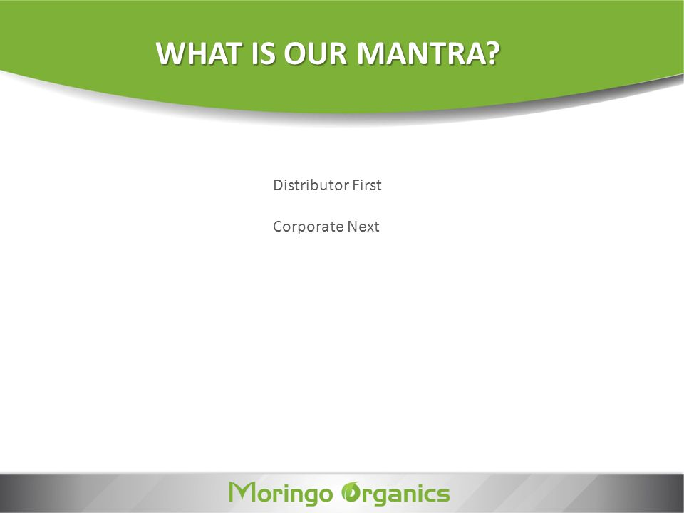 WHAT IS OUR MANTRA Distributor First Corporate Next