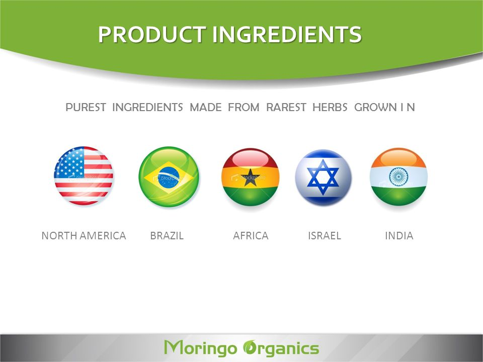 PRODUCT INGREDIENTS PUREST INGREDIENTS MADE FROM RAREST HERBS GROWN I N. NORTH AMERICA. BRAZIL.