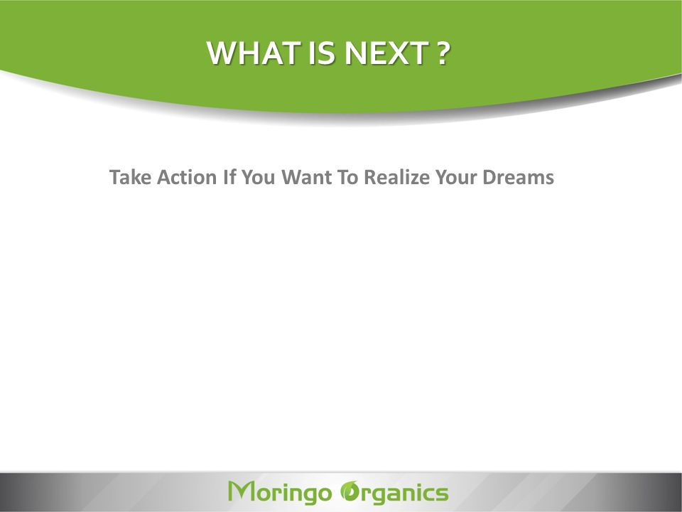 WHAT IS NEXT Take Action If You Want To Realize Your Dreams