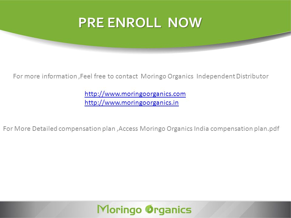 PRE ENROLL NOW For more information ,Feel free to contact Moringo Organics Independent Distributor.
