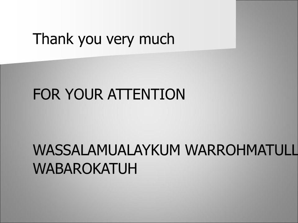 Thank you very much FOR YOUR ATTENTION WASSALAMUALAYKUM WARROHMATULLOGI WABAROKATUH