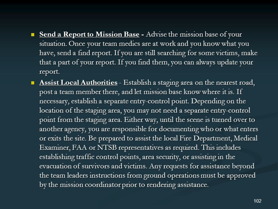 Send a Report to Mission Base - Advise the mission base of your situation. Once your team medics are at work and you know what you have, send a find report. If you are still searching for some victims, make that a part of your report. If you find them, you can always update your report.