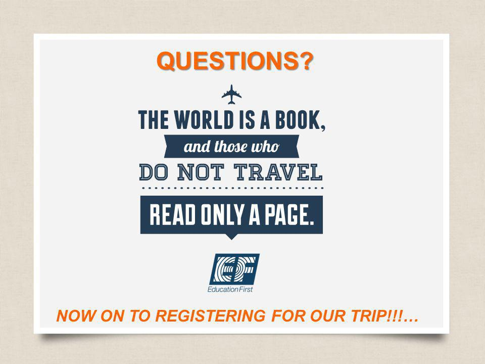 QUESTIONS NOW ON TO REGISTERING FOR OUR TRIP!!!…