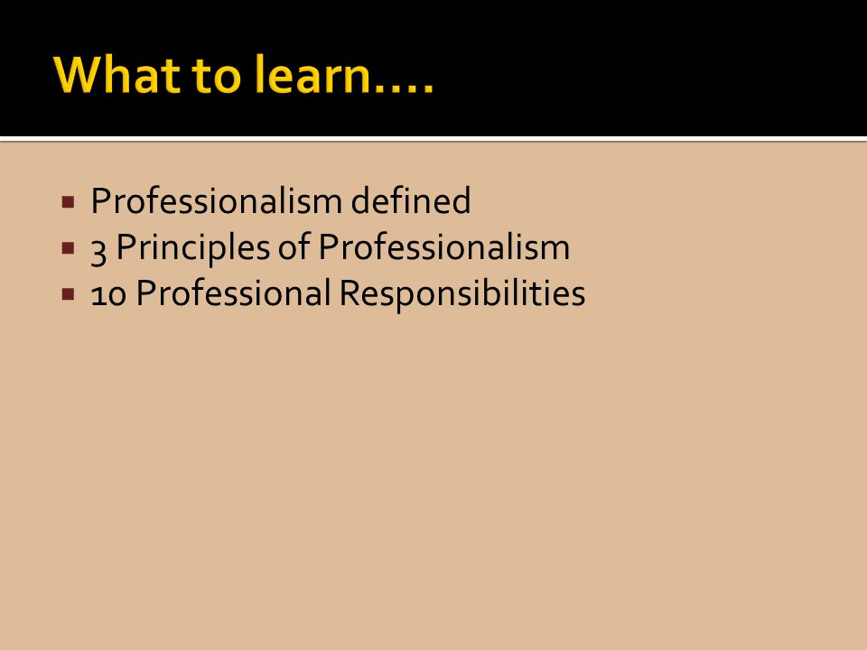 What to learn.... Professionalism defined