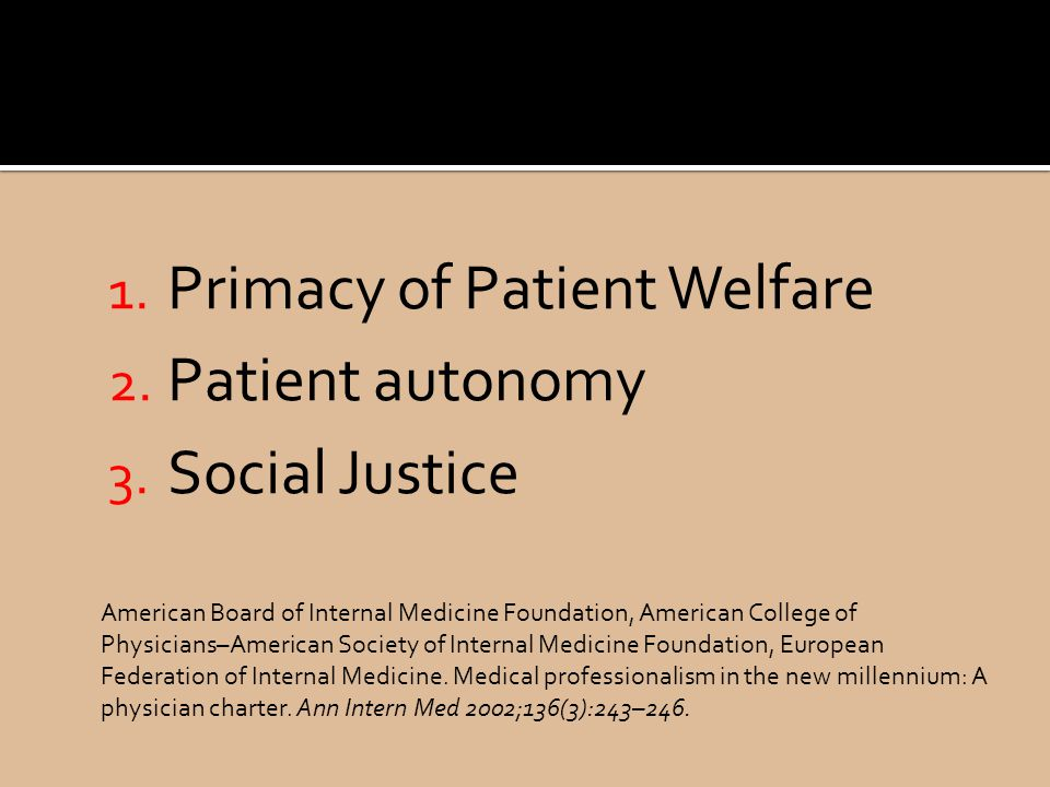 Primacy of Patient Welfare Patient autonomy Social Justice