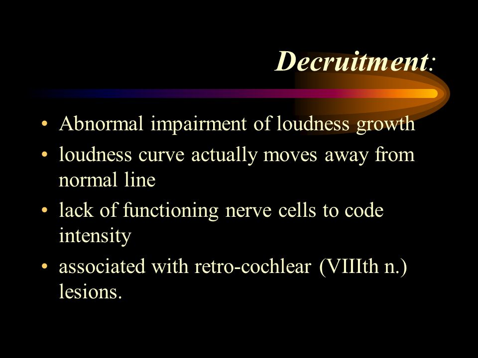 Decruitment: Abnormal impairment of loudness growth