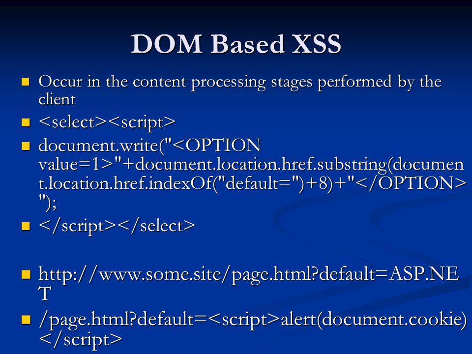 DOM Based XSS http://www.some.site/page.html default=ASP.NET