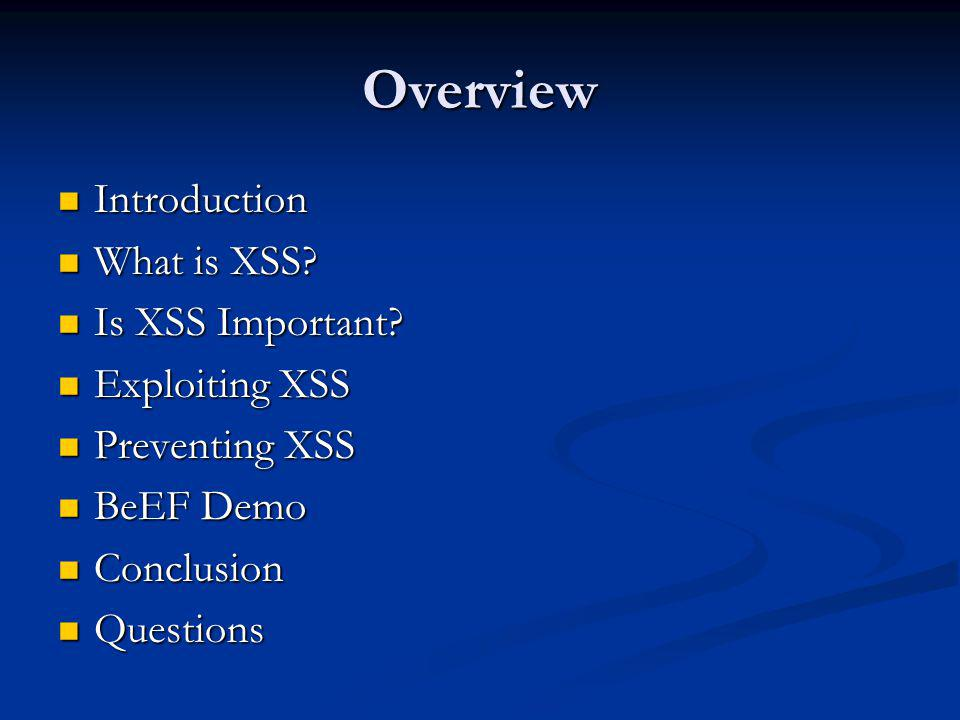 Overview Introduction What is XSS Is XSS Important Exploiting XSS