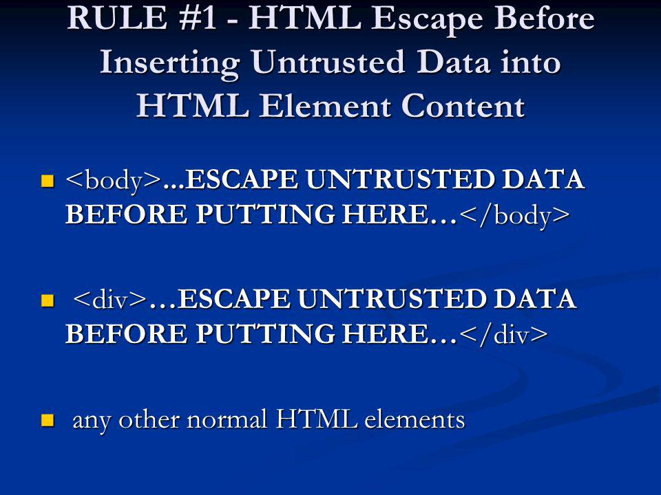 RULE #1 - HTML Escape Before Inserting Untrusted Data into HTML Element Content